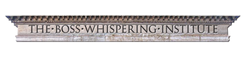 The Boss Whispering Institute