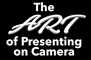 The Art of Presenting on Camera.