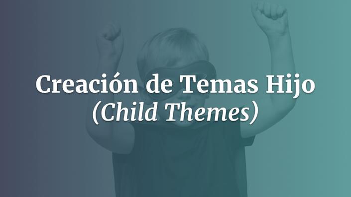 Creación de Temas Hijo (Child Themes)