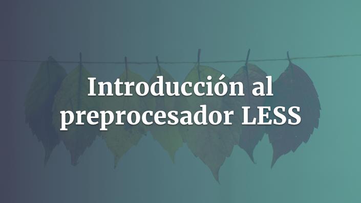 Introducción al preprocesador LESS