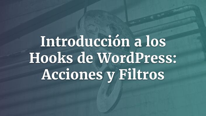 Introducción a los Hooks de WordPress: Acciones y Filtros
