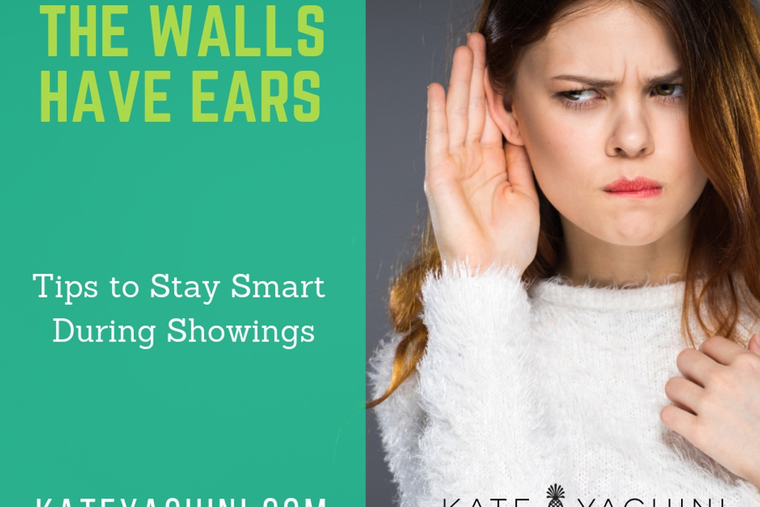 The Walls Have Ears: Staying Smart During Showings