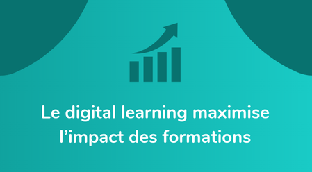 Le digital learning maximise l'impact des formations