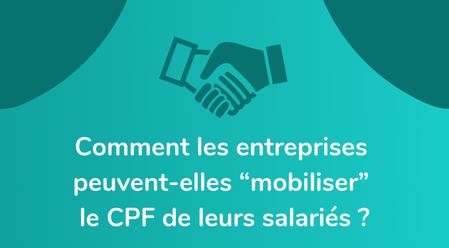 """Comment les entreprises peuvent-elles """"mobiliser"""" le CPF de leurs salariés ?"""