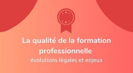 La qualité de la formation professionnelle : évolutions légales et enjeux
