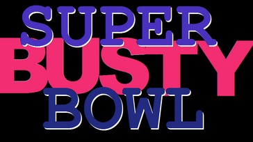 The Super Busty Bowl