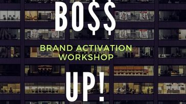 BO$$ UP! BRAND ACTIVATION WORKSHOP
