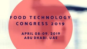 Food Technology Congress 2019 Abu Dhabi, UAE