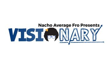 Nacho Average Fro Presents: Visionary 2018