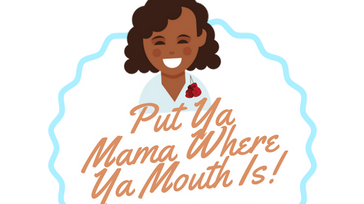 Put Ya Mama Where Ya Mouth Is!