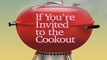 If You're Invited to the Cookout