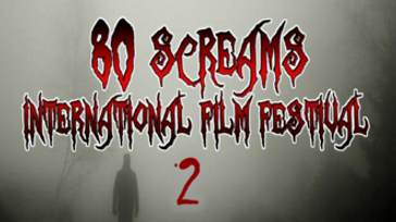 80 Screams International Film Festival