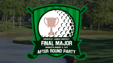 Final Major After Round Party - Charlotte