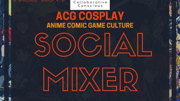 ACG (Anime Comic Game) Cosplay Social Mixer