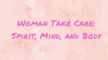 Woman Take Care: Spirit, Mind, and Body