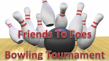 Friends To Foes Bowling Tournament
