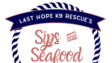 Last Hope K9 Rescue's Sips & Seafood Fundraiser