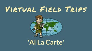 Virtual Field Trips (Al la carte)