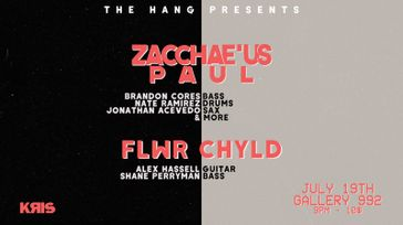 The Hang presents: Zacchae'us Paul and Flwr Chyld
