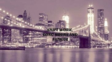 Shift Work, Long Hours And Fatigue