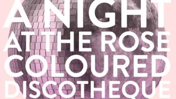 A Night at the Rose Coloured Discotheque