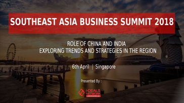SOUTH EAST ASIA BUSINESS SUMMIT, 2018 |6th April |Singapore