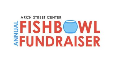Arch Street Center's 27th Annual Fishbowl Fundraiser