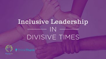 Inclusive Leadership in Divisive Times