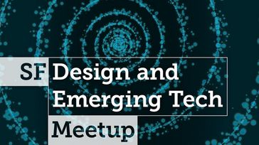 SF Design & Emerging Tech Meetup