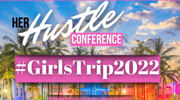 Her Hustle Conference #GirlsTrip2022