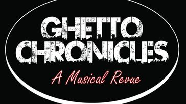 Ghetto Chronicles A Musical Revue