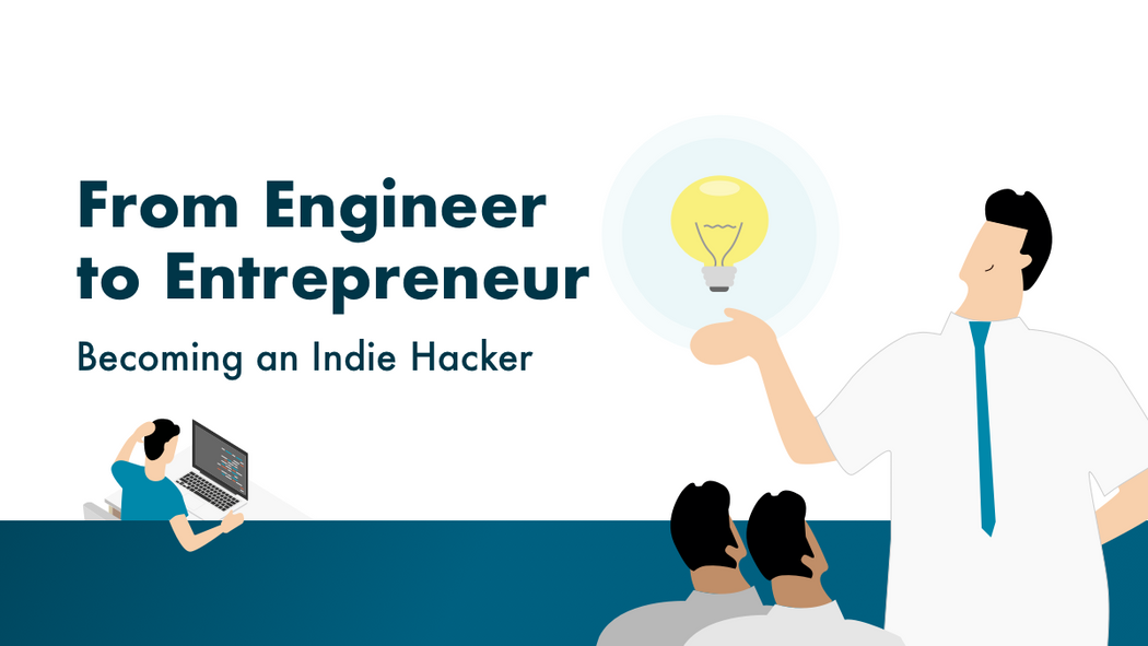 From Engineer to Entrepreneur: Becoming an Indie Hacker
