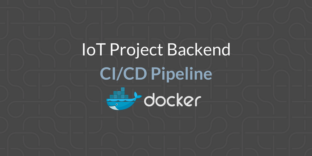 Build a Backend for IoT Projects and Set Up a CI/CD Pipeline