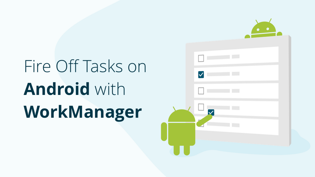 Fire Off Tasks On Android With WorkManager