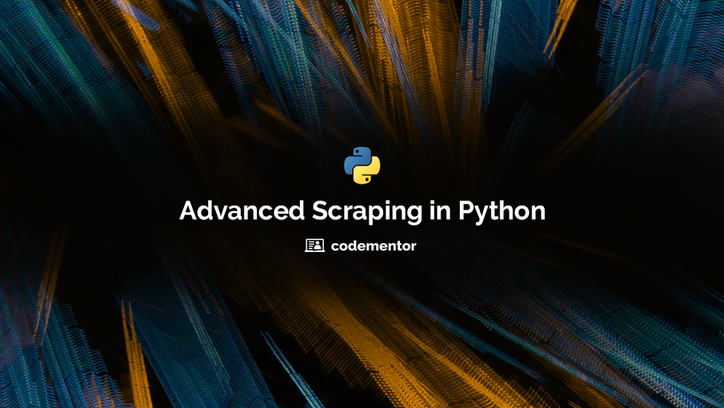 Advanced Python Web Scraping: Best Practices & Workarounds