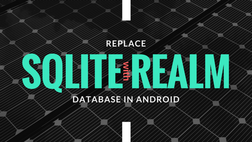 Replace SQLite with Realm Database in Android | Codementor