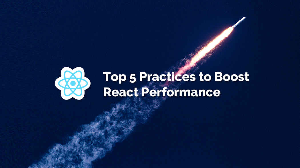 Top 5 Practices to Boost React Performance | Codementor