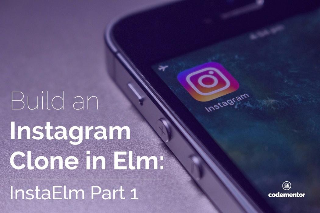 Build an Instagram Clone in Elm: InstaElm Part 1 | Codementor