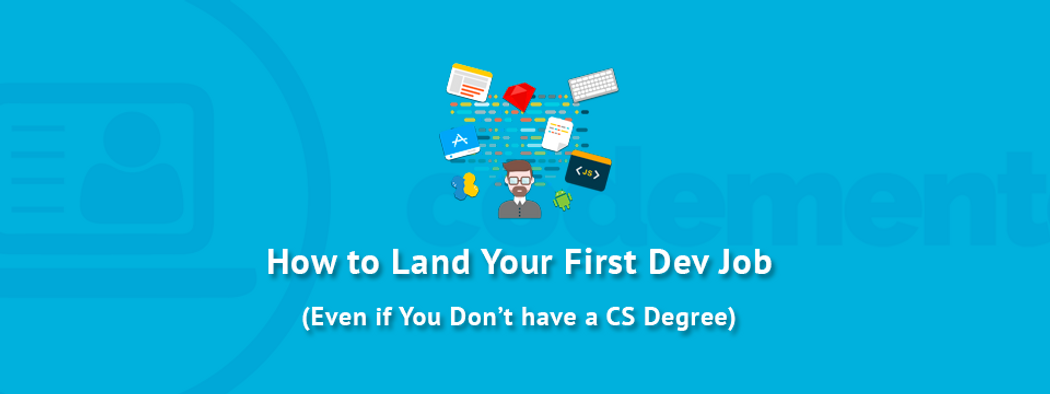 How to Get Your First Developer Job (Even if You Don't have a CS