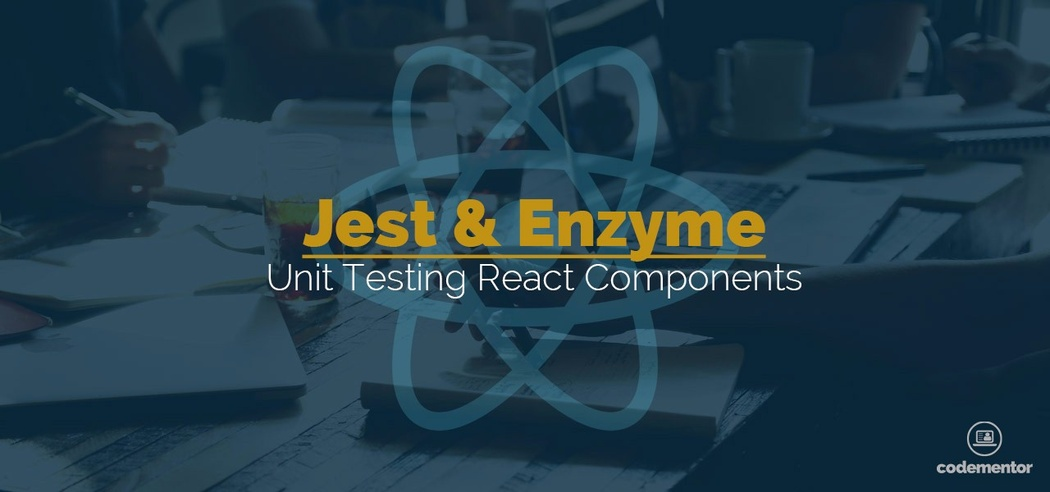 Unit Testing React Components: Jest or Enzyme? | Codementor