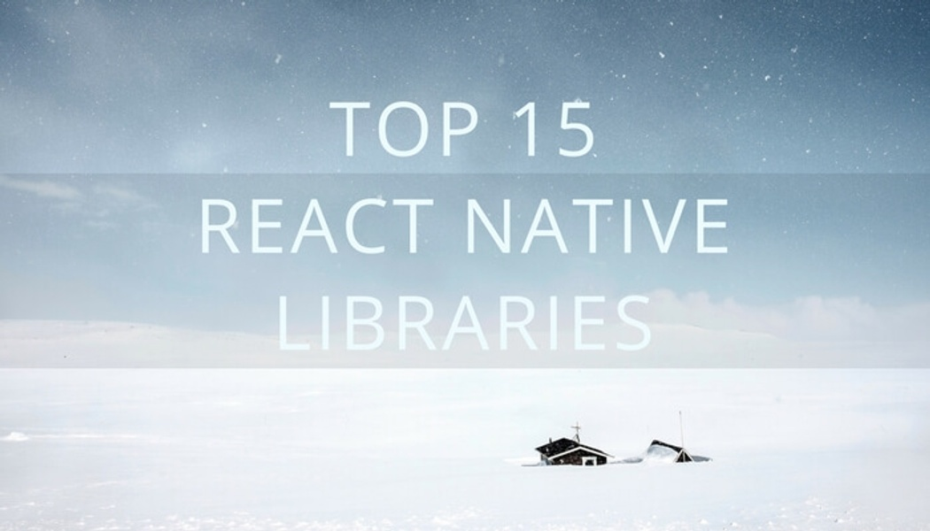 Top 15 React Native libraries that I use in my apps   Codementor