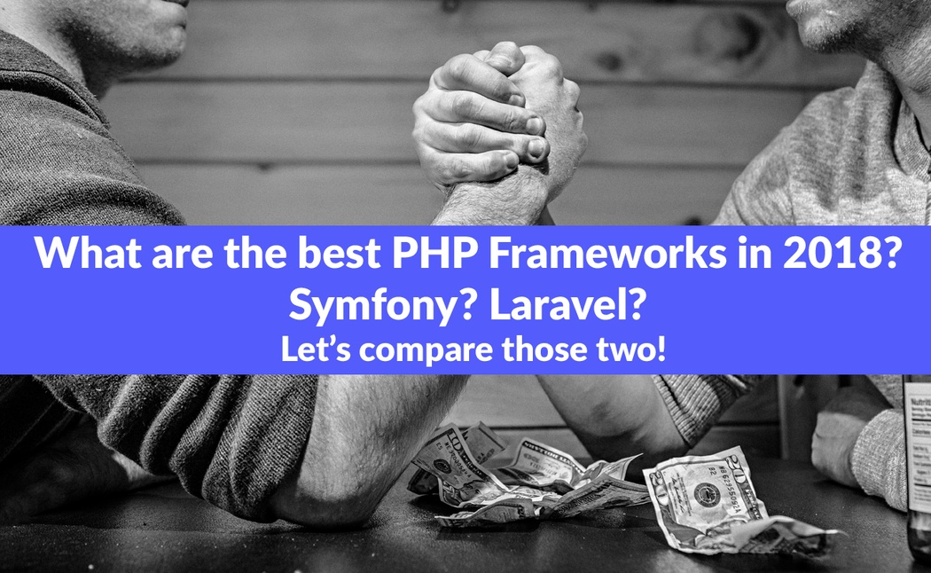 What are the best PHP Frameworks in 2018? Symfony? Laravel? Or else