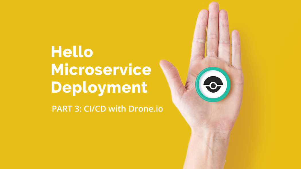 Hello Microservice Deployment Part 3: CI/CD with Drone io