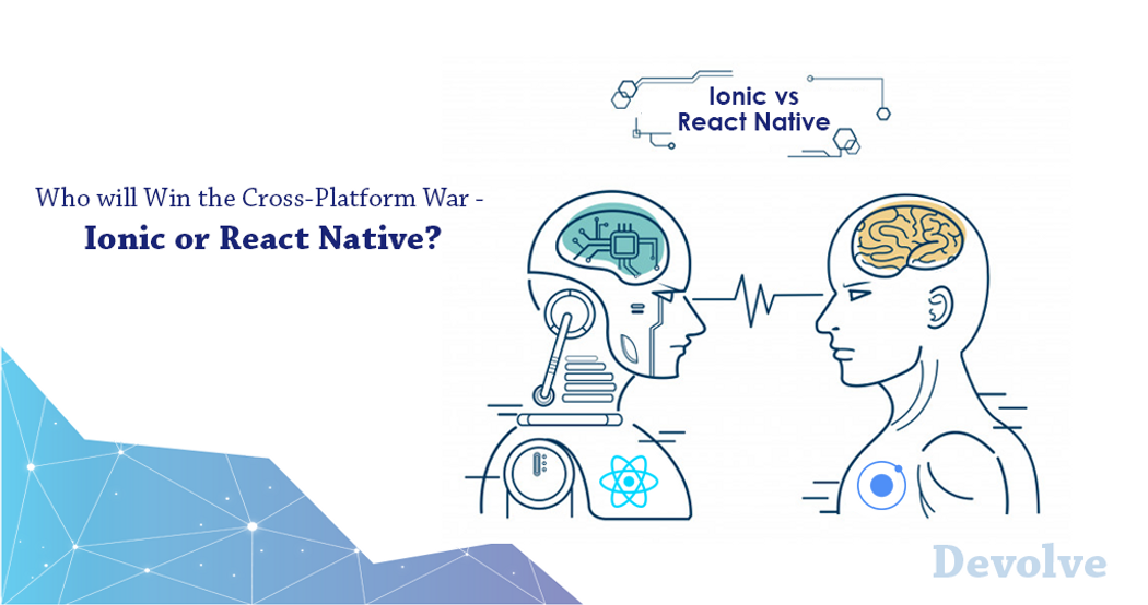Who will Win the Cross-Platform War – Ionic or React Native