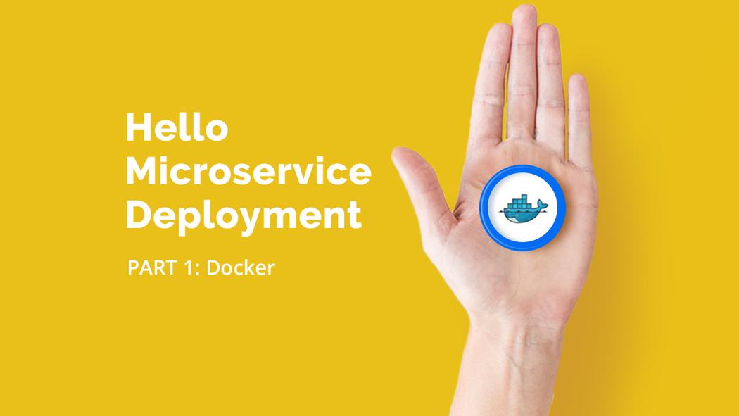 Hello Microservice Deployment Part 1: Docker | Codementor