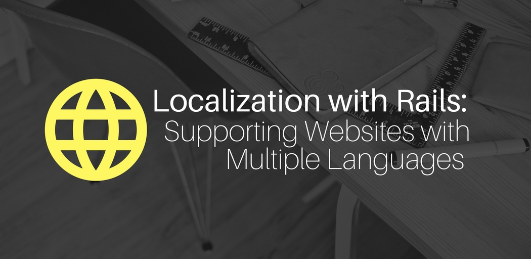 Localization with Rails: Supporting Websites with Multiple Languages