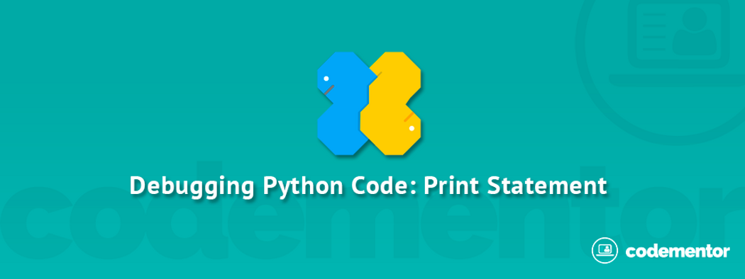 Effective Debugging, with Python and Print Statements | Codementor