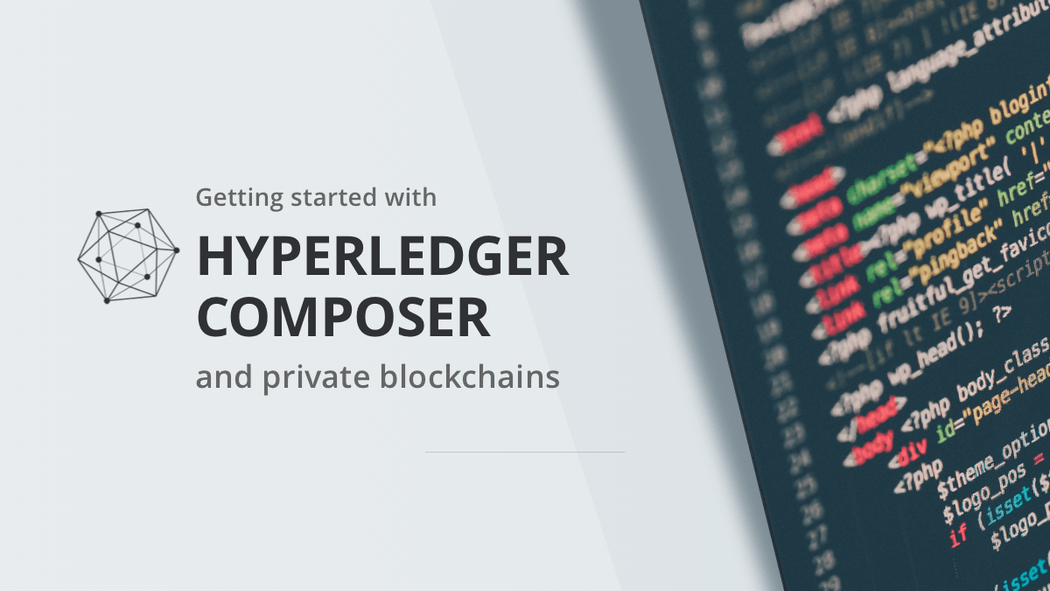 Getting Started with Hyperledger Composer and Private Blockchains