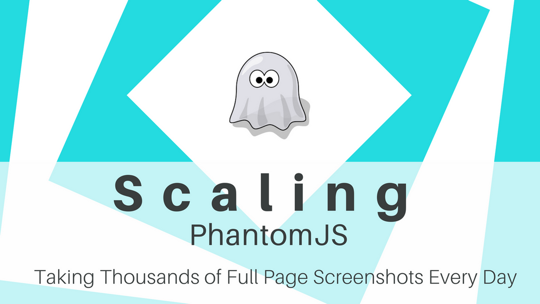 Scaling PhantomJS: Taking Thousands of Full Page Screenshots Every