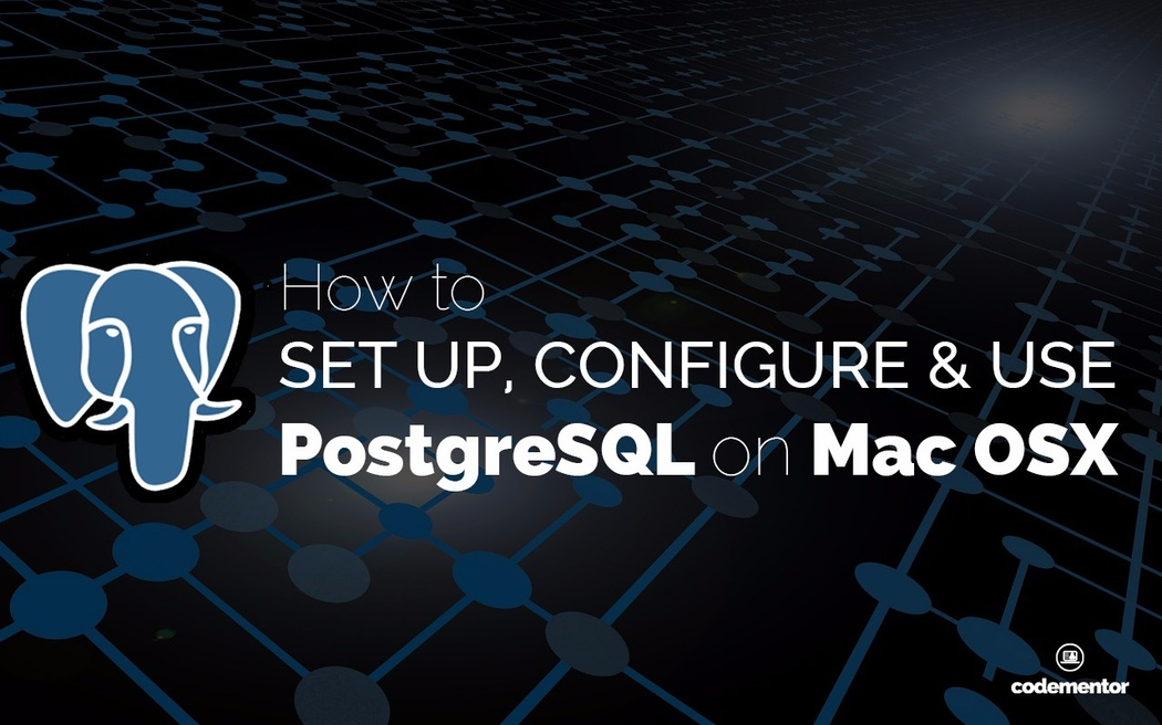 Getting Started with PostgreSQL on Mac OSX | Codementor